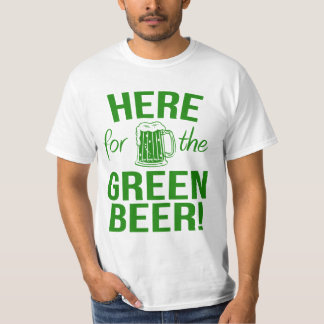 Here for the Green Beer T-shirt