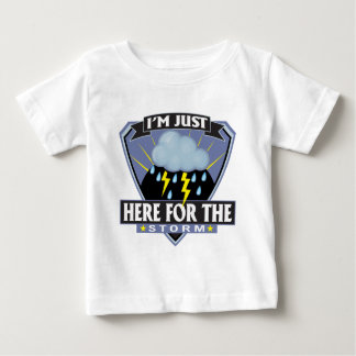 Here for the Storm Baby T-Shirt