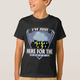 Here for the Storm T-Shirt