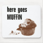 Here Goes Muffin Mouse Pads