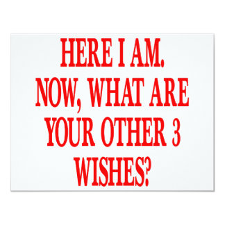 Here I Am Now What Are Your Other 3 Wishes Card