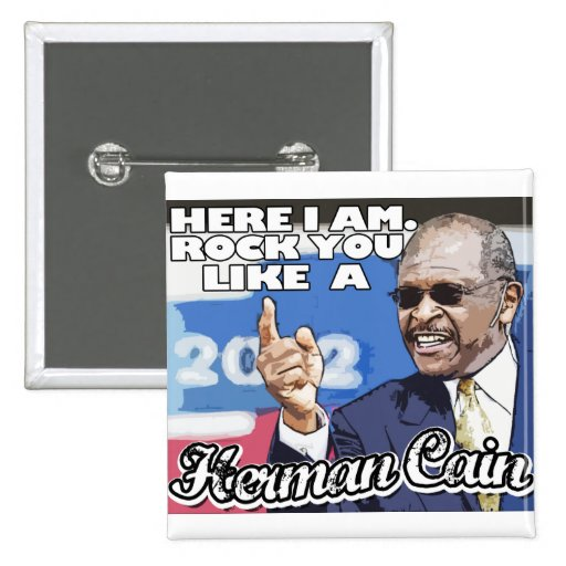 Here I am. Rock you like a Herman Cain tshirt Pinback Buttons