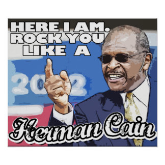 Here I am. Rock you like a Herman Cain tshirt Poster