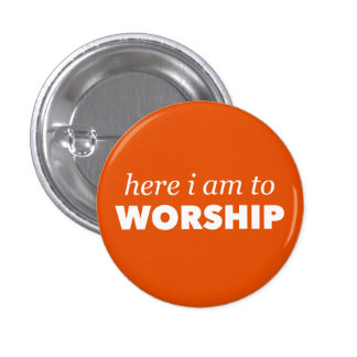 Here I am to Worship Button