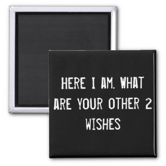 Here I am. What are your other 2 wishes? 2 Inch Square Magnet