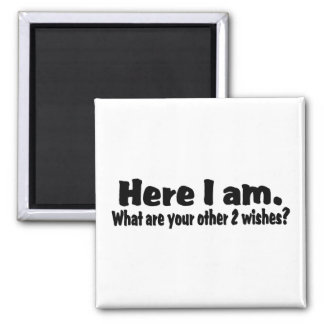 Here I Am What Are Your Other Two Wishes 2 Inch Square Magnet