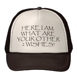 Here I Am What Are Your Other Wishes? Trucker Hat