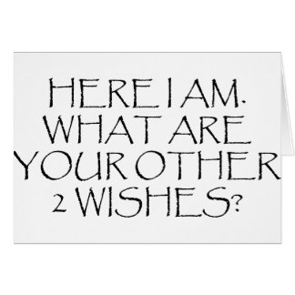 Here I Am What Are Your Other Wishes? Greeting Card