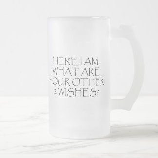Here I Am What Are Your Other Wishes? Frosted Glass Beer Mug
