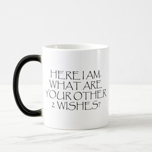 Here I Am What Are Your Other Wishes? Magic Mug