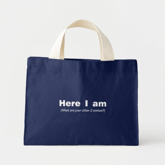 Here I Am What Are Your Other Wishes Mini Tote Bag