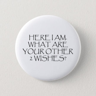 Here I Am What Are Your Other Wishes? Pinback Button