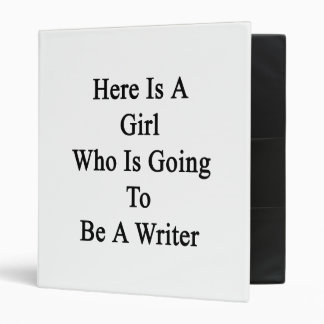 Here Is A Girl Who Is Going To Be A Writer 3 Ring Binders
