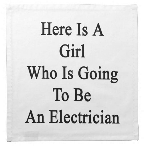 Here Is A Girl Who Is Going To Be An Electrician Printed Napkin