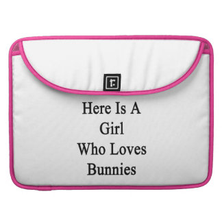 Here Is A Girl Who Loves Bunnies Sleeve For MacBooks