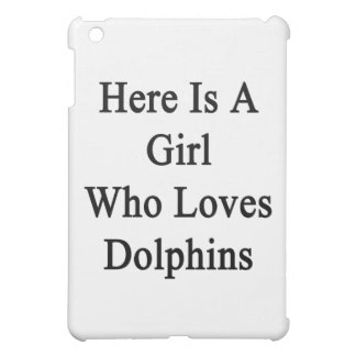 Here Is A Girl Who Loves Dolphins iPad Mini Cases