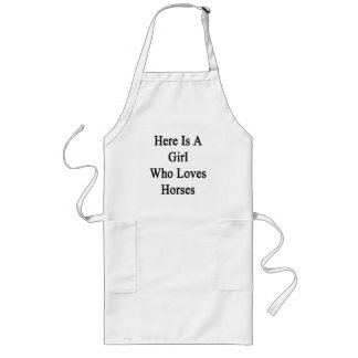 Here Is A Girl Who Loves Horses Long Apron