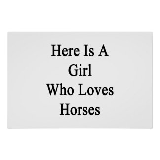 Here Is A Girl Who Loves Horses Poster