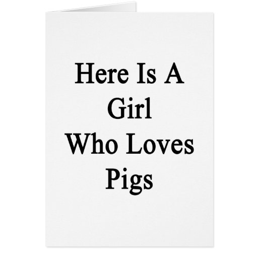 Here Is A Girl Who Loves Pigs Card