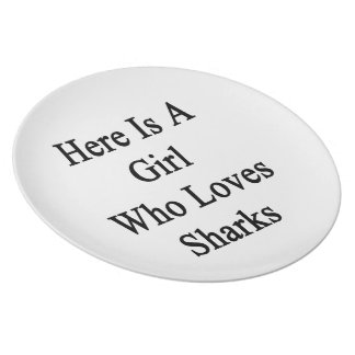 Here Is A Girl Who Loves Sharks Plate