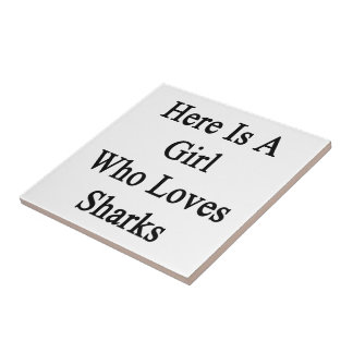 Here Is A Girl Who Loves Sharks Small Square Tile