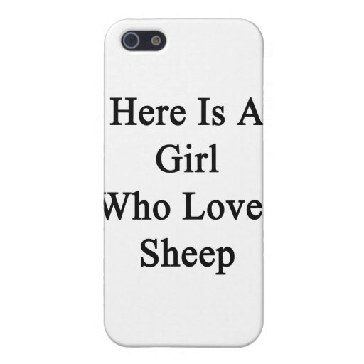 Here Is A Girl Who Loves Sheep Case For iPhone 5