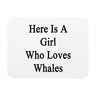 Here Is A Girl Who Loves Whales Rectangular Photo Magnet