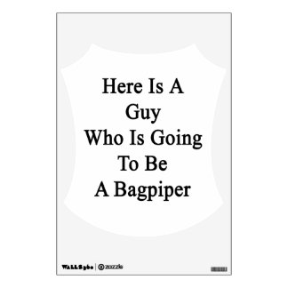 Here Is A Guy Who Is Going To Be A Bagpiper Room Decals
