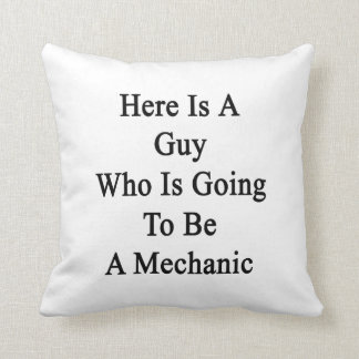 Here Is A Guy Who Is Going To Be A Mechanic Pillow