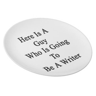 Here Is A Guy Who Is Going To Be A Writer Party Plate