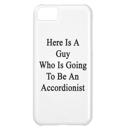 Here Is A Guy Who Is Going To Be An Accordionist Cover For iPhone 5C