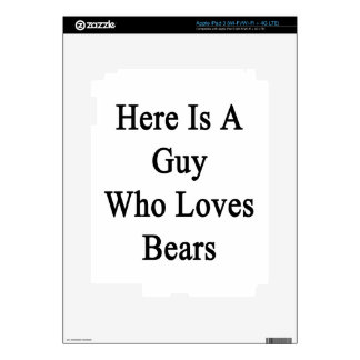 Here Is A Guy Who Loves Bears. Skin For iPad 3