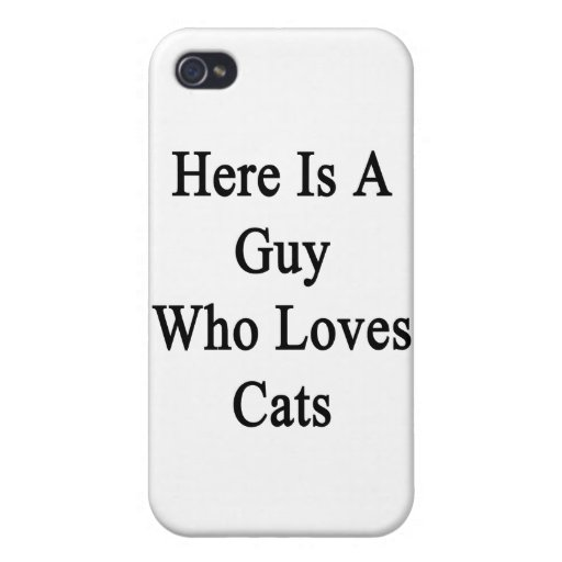 Here Is A Guy Who Loves Cats Case For iPhone 4
