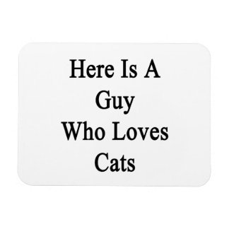 Here Is A Guy Who Loves Cats Rectangular Photo Magnet