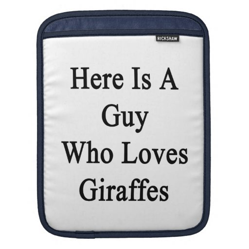 Here Is A Guy Who Loves Giraffes Sleeve For iPads