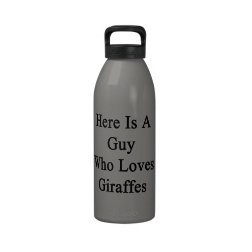 Here Is A Guy Who Loves Giraffes Reusable Water Bottle