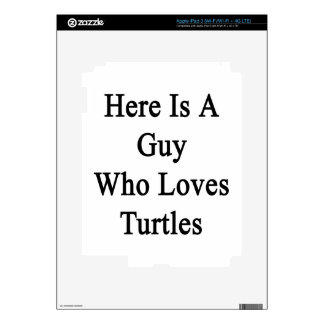 Here Is A Guy Who Loves Turtles iPad 3 Decals