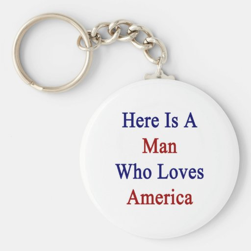 Here Is A Man Who Loves America Key Chains