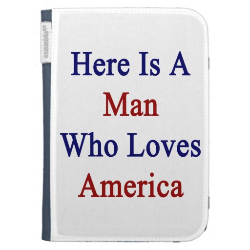 Here Is A Man Who Loves America Kindle Covers