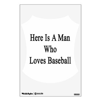 Here Is A Man Who Loves Baseball Wall Decor
