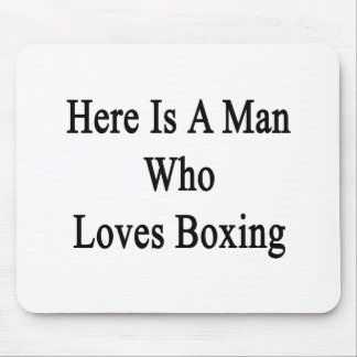 Here Is A Man Who Loves Boxing Mouse Pad