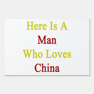 Here Is A Man Who Loves China Lawn Sign