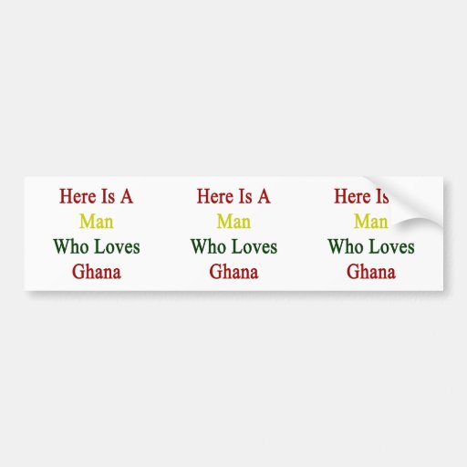 Here Is A Man Who Loves Ghana Bumper Stickers