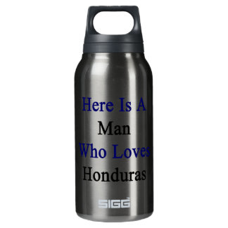 Here Is A Man Who Loves Honduras 10 Oz Insulated SIGG Thermos Water Bottle
