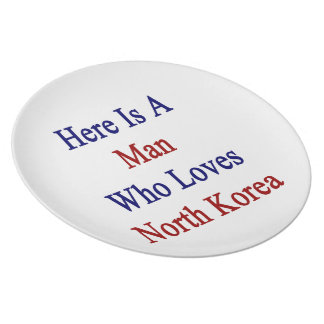 Here Is A Man Who Loves North Korea Party Plate