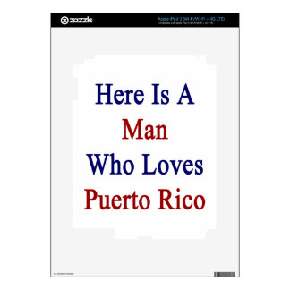 Here Is A Man Who Loves Puerto Rico iPad 3 Decal