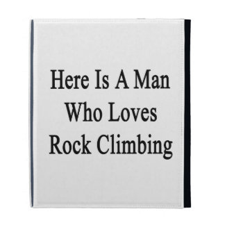 Here Is A Man Who Loves Rock Climbing iPad Folio Cover