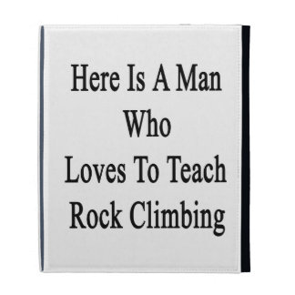 Here Is A Man Who Loves To Teach Rock Climbing iPad Folio Case