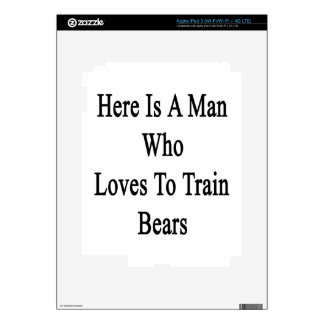 Here Is A Man Who Loves To Train Bears iPad 3 Skins