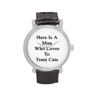 Here Is A Man Who Loves To Train Cats Wrist Watches